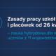 Zasady pracy szkół i placówek od 26 kwietnia br.
